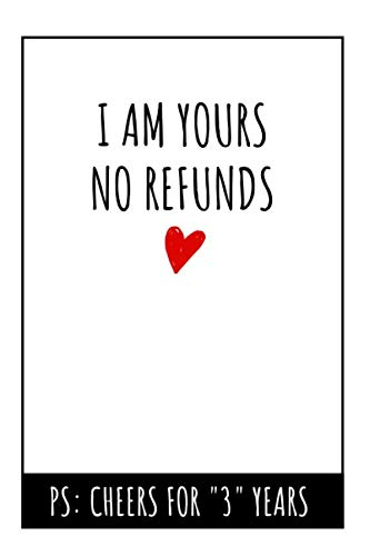 I Am Yours No Refunds Notebook: 3rd  Wedding Anniversary Gifts For Her or Him - Blank Lined Journal