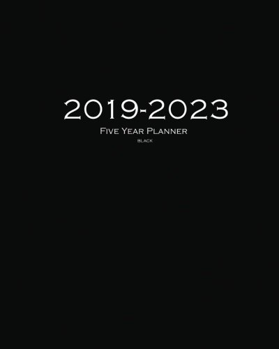 2019-2023 Black Five Year Planner: 60 Months Planner and Calendar,Monthly Calendar Planner, Agenda Planner and Schedule Organizer, Journal Planner and ... years (5 year calendar/5 year diary/8 x 10) by CreateSpace Independent Publishing Platform
