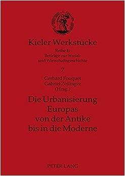 Book Die Urbanisierung Europas Von Der Antike Bis in Die Moderne (Kieler Werkstucke. Reihe E: Beitrage Zur Sozial-Und Wirtscha)