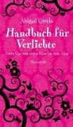 Handbuch für Verliebte: Guter Rat vom ersten Kuss bis zum Altar