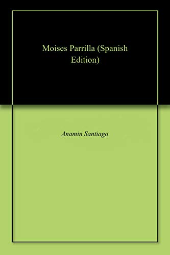 Amazon.com: Moises Parrilla (Spanish Edition) eBook: Anamin ...