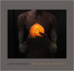 Jack Spencer: Beyond the Surface (A Frist Center for the Visual Arts Title)