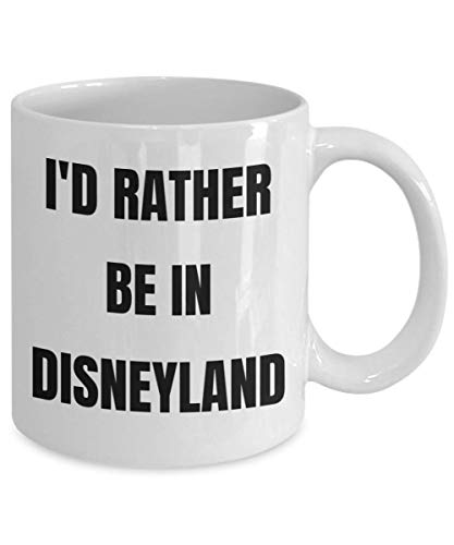Disneyland Mug Id Rather Be In Disneyland Coffee Cup Disneyland Gag Gifts Idea Disneyland Gift Basket For Men Or Women ()