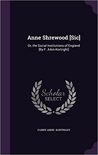 Free pdf ebook downloading Anne Shrewood [Sic]: Or, the Social Institutions of England [By F. Aikin-Kortright] PDF ePub