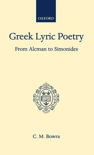 Greek Lyric Poetry from Alcman to Simonides (Oxford Scholarly Classics)