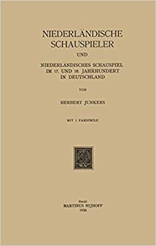 Niederlandische Schauspieler und niederlandisches Schauspiel im 17. und 18. Jahrhundert in Deutschland