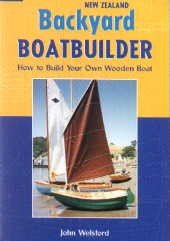 New Zealand Backyard Boatbuilder: How to Build Your Own Wooden Boat