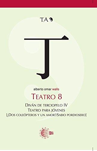 Descargar Libro Teatro 8. Divan De Terciopelo Iv. ¡dos Coleopteros Y Un Amor! / Sabio Pordiosero Alberto Omar Walls