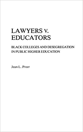 Lawyers V Educators Black Colleges And Desegregation In Public Higher Education Contributions American Studies Jean Preer 9780313230943