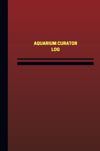 Read Online Aquarium Curator Log (Logbook, Journal - 124 pages, 6 x 9 inches): Aquarium Curator Logbook (Red Cover, Medium) (Unique Logbook/Record Books) ebook