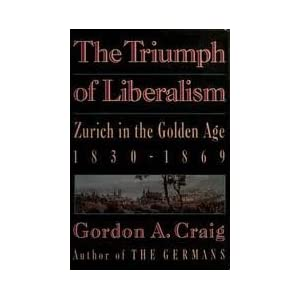 The Triumph of Liberalism: Zurich in the Golden Age, 1830-1869 (English and German Edition)