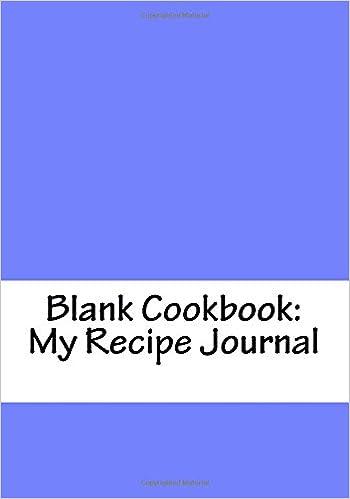 Blank Cookbook: My Recipe Journal (Best Blank Cookbook ... on