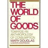 The World of Goods, Mary Douglas and Baron Isherwood, 0393300226