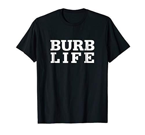 Funny Burb Life T-shirt