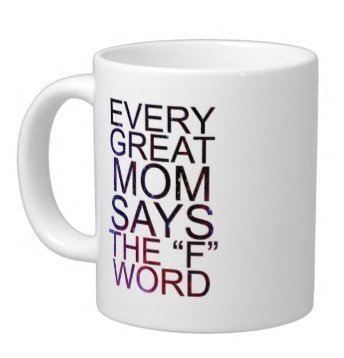 Mother's Day Gift 'Every Great Mom Says the 'F' Word' White Ceramic Material Mugs - 11oz sizes-two -