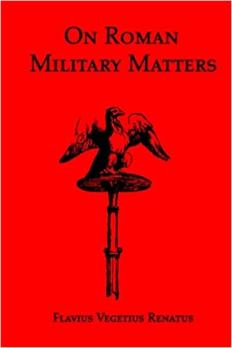 Book On Roman Military Matters; A 5th Century Training Manual in Organization, Weapons and Tactics, as Practiced by the Roman Legions