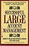 Successful Large Account Management: How to Hold on to Your Most Important Customers-And Keep Them Going Strong in Today's Marketplace