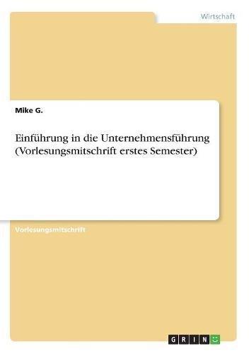 Download Einfuhrung in Die Unternehmensfuhrung (Vorlesungsmitschrift Erstes Semester) (German Edition) PDF Text fb2 book