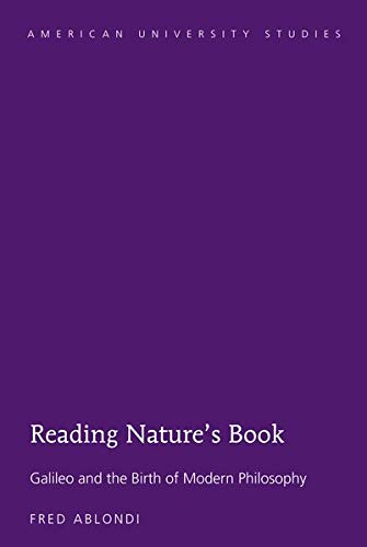 Reading Nature's Book: Galileo and the Birth of Modern Philosophy (American University Studies) por Fred Ablondi
