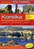 Korsika - Die schönsten Motorradtouren: 12 Touen, Stadtführer plus Straßenkarte. CD mit GPS-Touren-Download