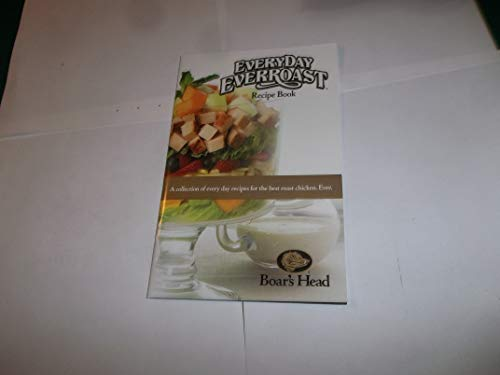 Every Day EverRoast Recipe Book A Collection of Every Day Recipes for the Best Roast Chicken. Ever.