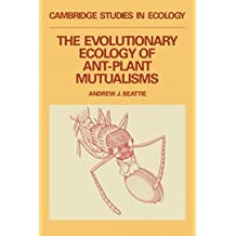 The Evolutionary Ecology of Ant-Plant Mutualisms (Cambridge Studies in Ecology)