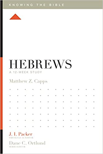 Hebrews: A 12-Week Study (Knowing the Bible): Matthew Z  Capps