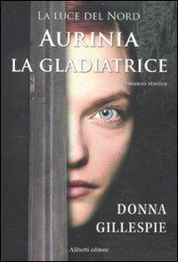 Aurinia La Gladiatrice  La Luce Del Nord