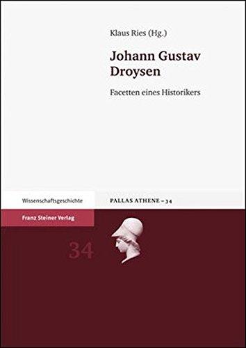 Johann Gustav Droysen: Facetten eines Historiker (Pallas Athene. Beitrage Zur Universitats- Und Wissenschaftsgeschichte) (German Edition)