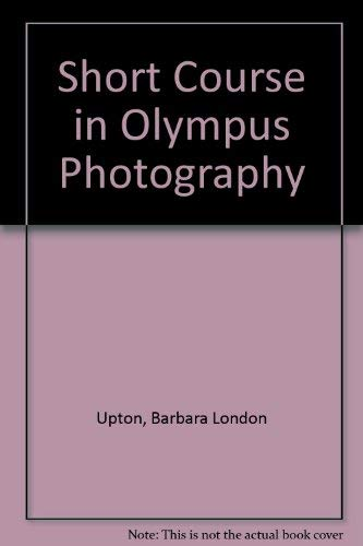 A Short Course in Olympus Photography: A Guide to Great Pictures