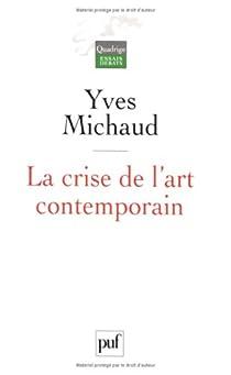 La crise de l'art contemporain : Utopie, démocratie et comédie par Michaud