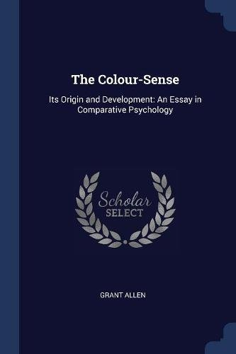 Read Online The Colour-Sense: Its Origin and Development: An Essay in Comparative Psychology PDF