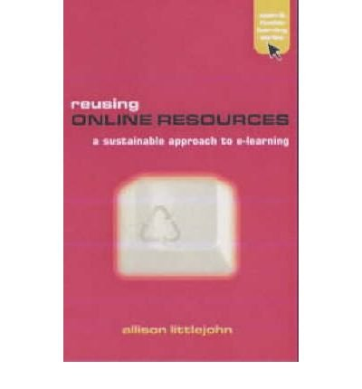 [(Reusing Online Resources: A Sustainable Approach to e-Learning )] [Author: Allison Littlejohn] [May-2003]
