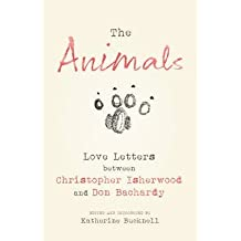 [(The Animals: Love Letters Between Christopher Isherwood and Don Bachardy)] [Author: Christopher Isherwood] published on (September, 2013)