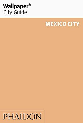- Wallpaper* City Guide Mexico City 2015 (Wallpaper City Guides)