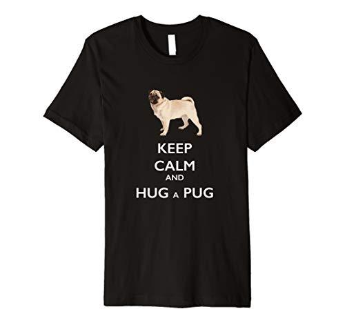 (Keep Calm and Hug a Pug T-Shirt for Dog Lovers)