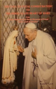 The Call to Total Consecration to The Immaculate Heart of Mary: from Fatima, Medjugorie, the Marian Movement of Priests and St. Louis de Montfort (Consecration Of The Immaculate Heart Of Mary)