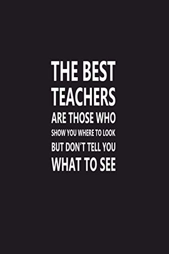 The Best Teachers Are Those Who Show You Where To Look: Best Teacher Notebook, Thank You Gift For Teachers, Gratitude During Teacher Appreciation ... (Awesome Inspirational Journals For Teachers)
