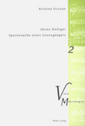 Heinz Holliger – Spurensuche eines Grenzgängers: Das kompositorische Schaffen im Spiegel der Beschäftigung mit Sprache, Atem, Schweigen (Varia Musicologica) (German Edition) pdf