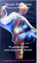 Flameworking with Dichroic Glass by Milon Townsend