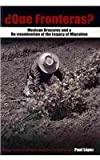 Que Fronteras? : Mexican Braceros and a Re-Examination of the Legacy of Migration, Lopez, Paul, 0757575889