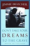 Dont Take Your Dreams to the Grave, Jimmie Bratcher, 0924748494