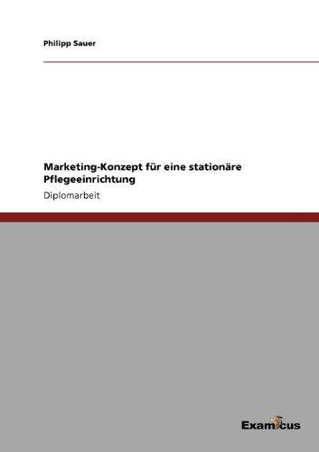 Marketing-Konzept für eine  stationäre Pflegeeinrichtung (German Edition) by Philipp Sauer