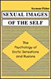 Sexual Images of the Self : The Psychology of Erotic Sensations and Illusions, Fisher, Seymour, 0805804390