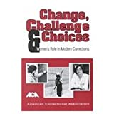 Change, Challenge, and Choices : Women's Role in Modern Corrections, Joann B. Morton, 0929310543