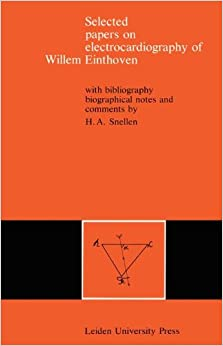 Selected Papers on Electrocardiography of Willem Einthoven: With Bibliography, Biographical Notes and Comments