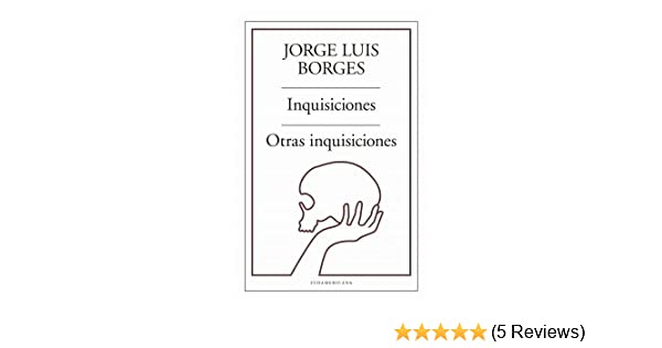 INQUISICIONES OTRAS INQUISICIONES: JORGE LUIS BORGES ...