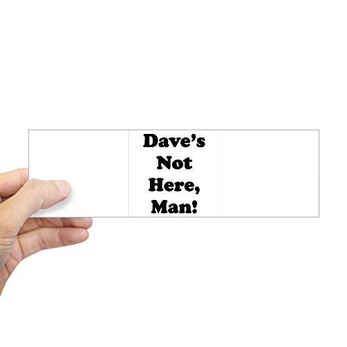CafePress Dave's Not Here Bumper Sticker 10