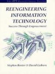 Reengineering Information Technology: Success Through Empowerment (Bcs Practitioner) by Prentice Hall