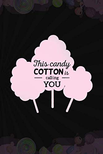 This Candy Cotton Is Calling You: Blank Lined Notebook Journal Diary Composition Notepad 120 Pages 6x9 Paperback ( Candy ) Black